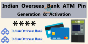 Indian Overseas Bank ATM Pin Generate & Activate